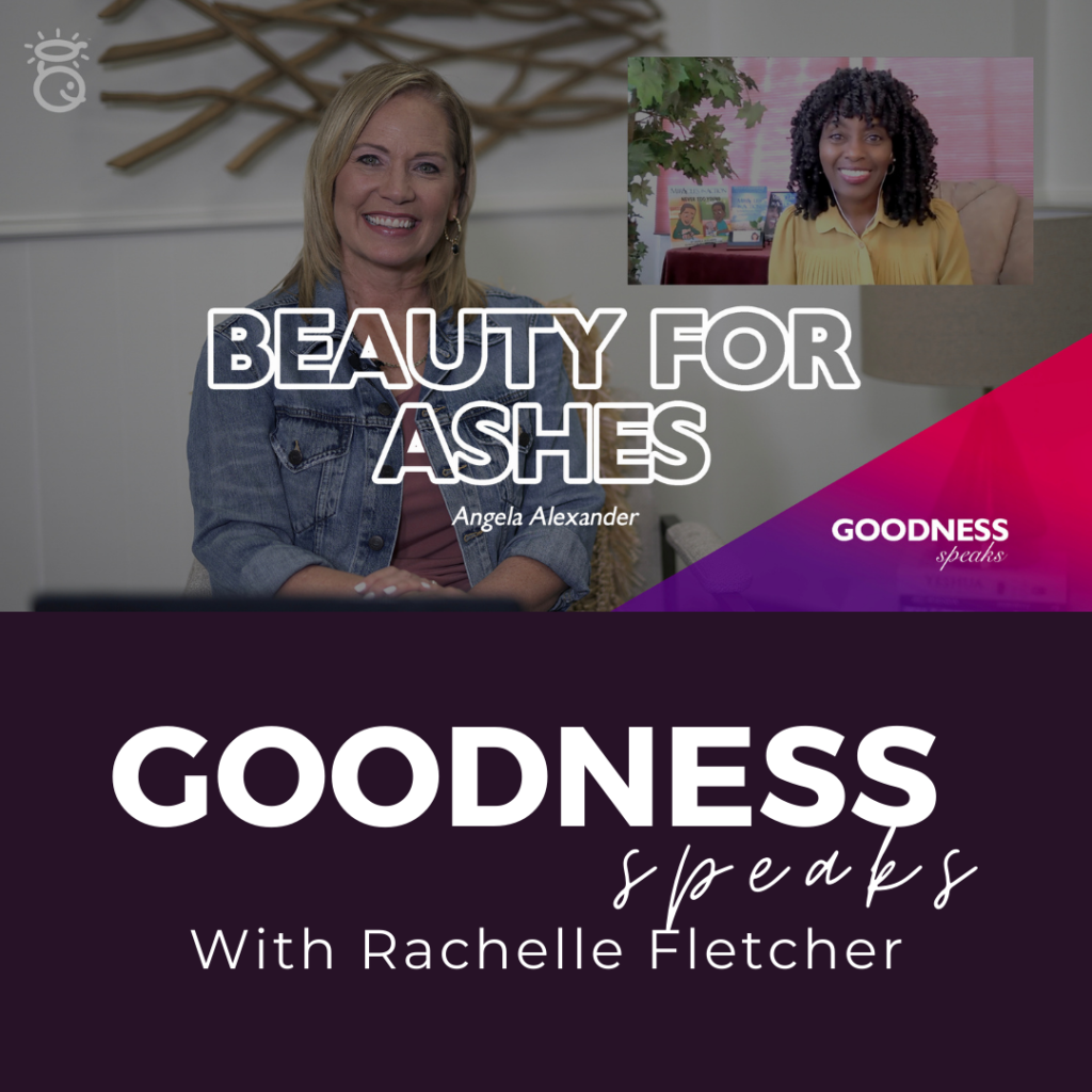 BEAUTY FOR ASHES_GOODNESS SPEAKS